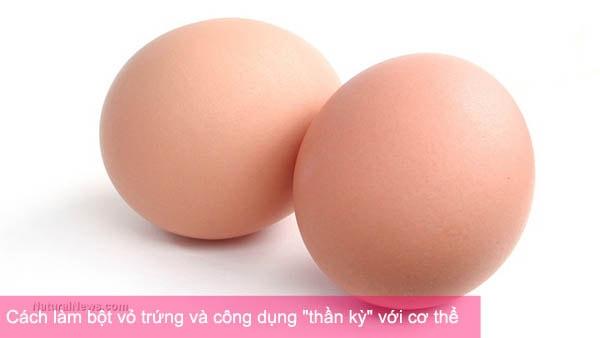 """Cách làm bột vỏ trứng và công dụng """"thần kỳ"""" với cơ thể"""