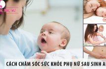 Cách chăm sóc sức khỏe phụ nữ sau sinh an toàn