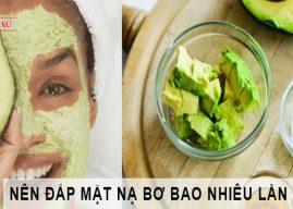 Đắp mặt nạ bơ bao nhiêu lần 1 tuần tốt cho da mặt?