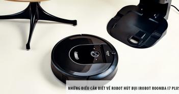 Những điều cần biết về Robot hút bụi iRobot Roomba i7 Plus