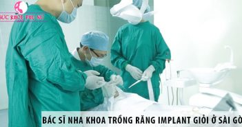TOP 4 Bác sĩ nha khoa trồng răng Implant giỏi ở Sài Gòn