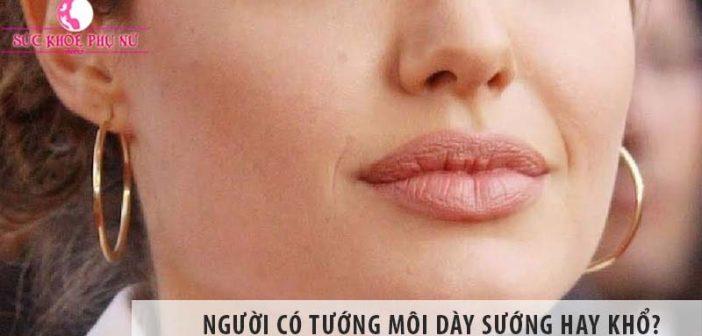 Người có tướng môi dày sướng hay khổ?